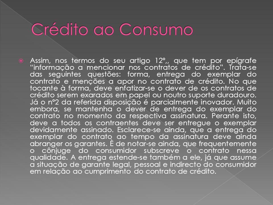 Assim, nos termos do seu artigo 12º,, que tem por epígrafe informação a mencionar nos contratos de crédito. Trata-se das seguintes questões: forma, en