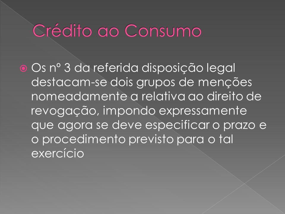 Os nº 3 da referida disposição legal destacam-se dois grupos de menções nomeadamente a relativa ao direito de revogação, impondo expressamente que ago