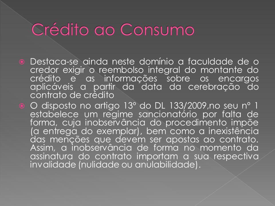 Destaca-se ainda neste domínio a faculdade de o credor exigir o reembolso integral do montante do crédito e as informações sobre os encargos aplicávei