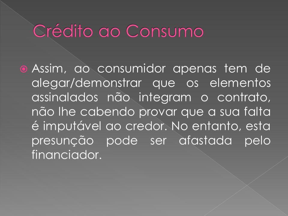 Assim, ao consumidor apenas tem de alegar/demonstrar que os elementos assinalados não integram o contrato, não lhe cabendo provar que a sua falta é im