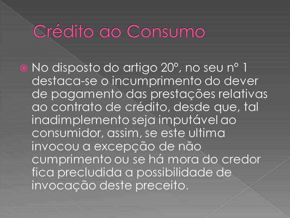 No disposto do artigo 20º, no seu nº 1 destaca-se o incumprimento do dever de pagamento das prestações relativas ao contrato de crédito, desde que, ta