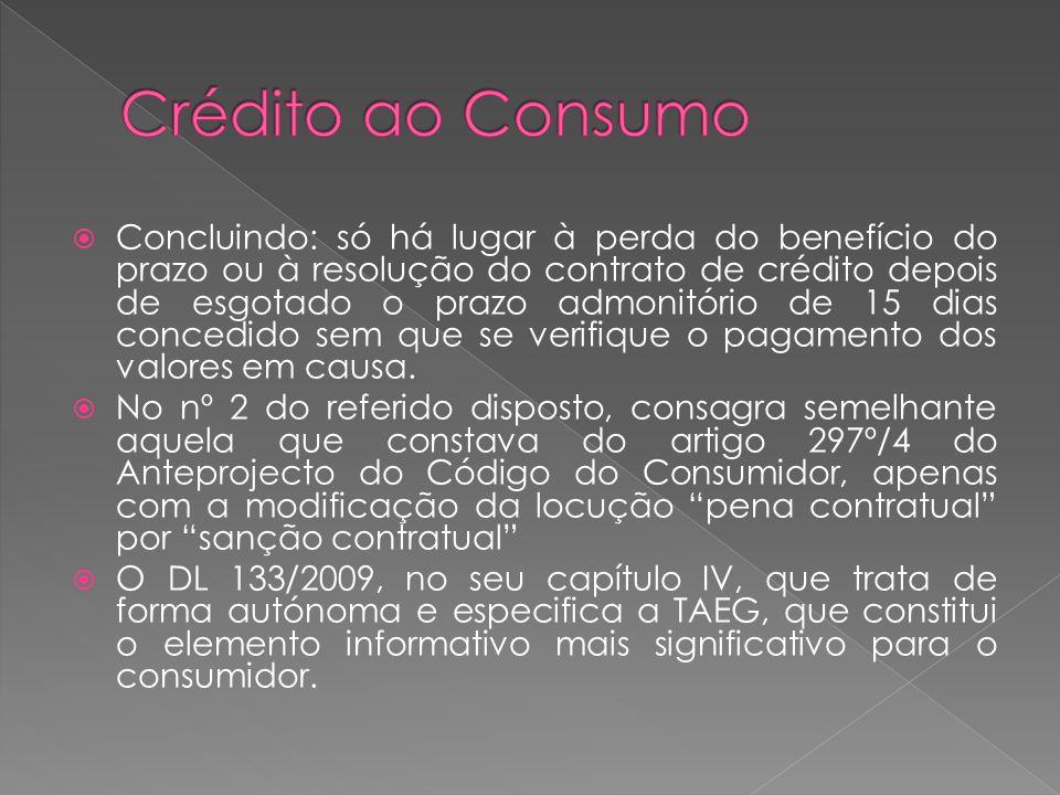 Concluindo: só há lugar à perda do benefício do prazo ou à resolução do contrato de crédito depois de esgotado o prazo admonitório de 15 dias concedid