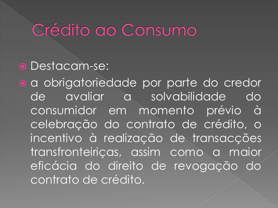 Destacam-se: a obrigatoriedade por parte do credor de avaliar a solvabilidade do consumidor em momento prévio à celebração do contrato de crédito, o i