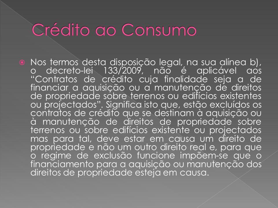 Nos termos desta disposição legal, na sua alínea b), o decreto-lei 133/2009, não é aplicável aos Contratos de crédito cuja finalidade seja a de financ