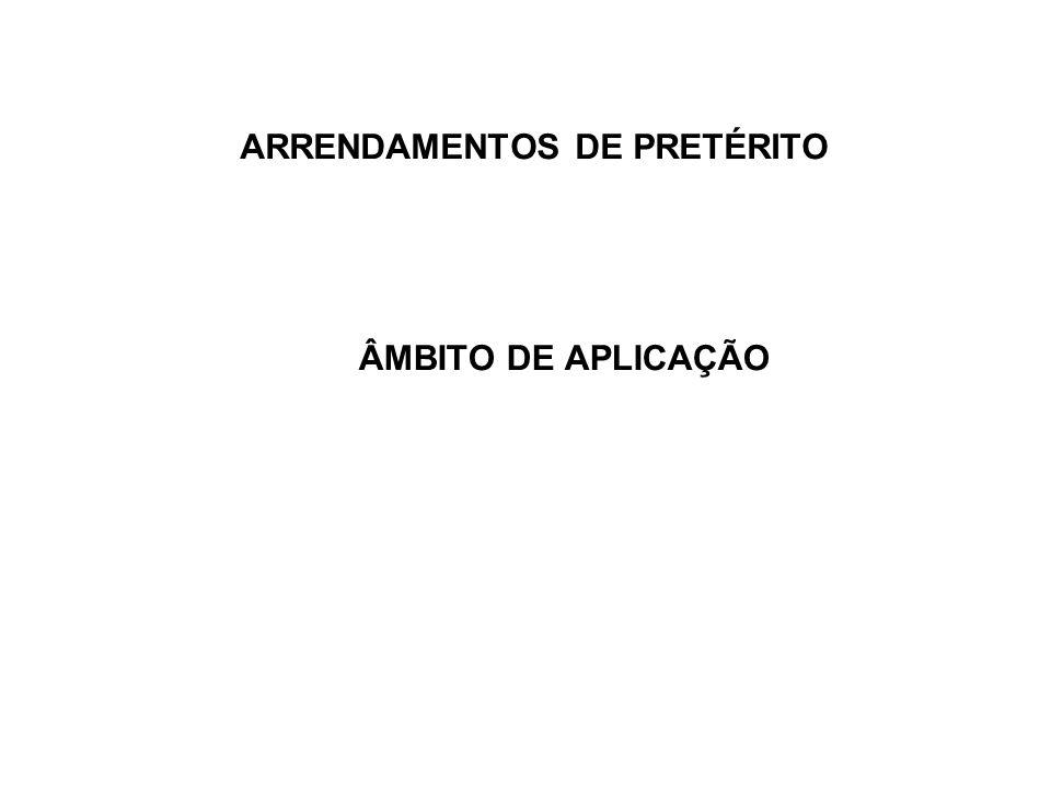 ARRENDAMENTOS DE PRETÉRITO ÂMBITO DE APLICAÇÃO