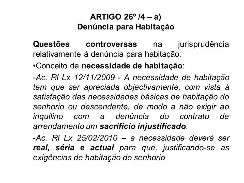 ARTIGO 26º /4 – a) Denúncia para Habitação Questões controversas na jurisprudência relativamente à denúncia para habitação: Conceito de necessidade de habitação: -Ac.