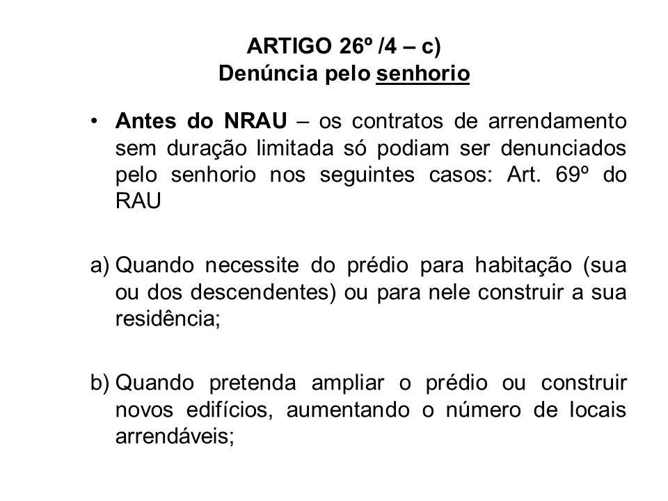 ARTIGO 26º /4 – c) Denúncia pelo senhorio Antes do NRAU – os contratos de arrendamento sem duração limitada só podiam ser denunciados pelo senhorio nos seguintes casos: Art.