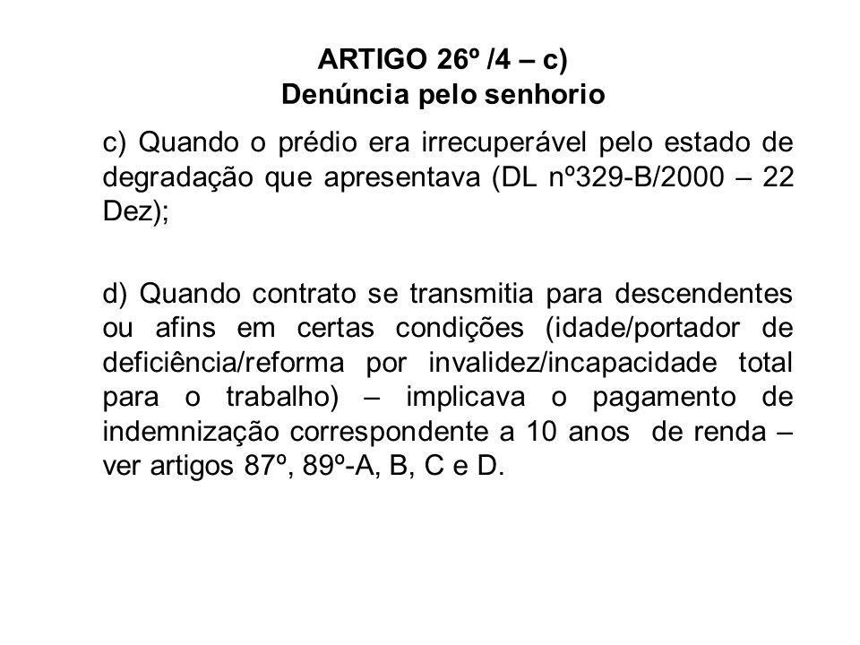 ARTIGO 26º /4 – c) Denúncia pelo senhorio Conclusão: os casos excepcionais de denúncia pelo senhorio tinham um regime tão apertado que a denúncia só se verificava pontualmente.