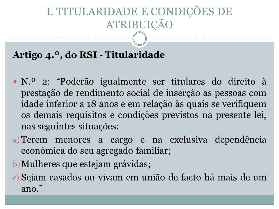 I. TITULARIDADE E CONDIÇÕES DE ATRIBUIÇÃO Artigo 4.º, do RSI - Titularidade N.º 2: Poderão igualmente ser titulares do direito à prestação de rendimen
