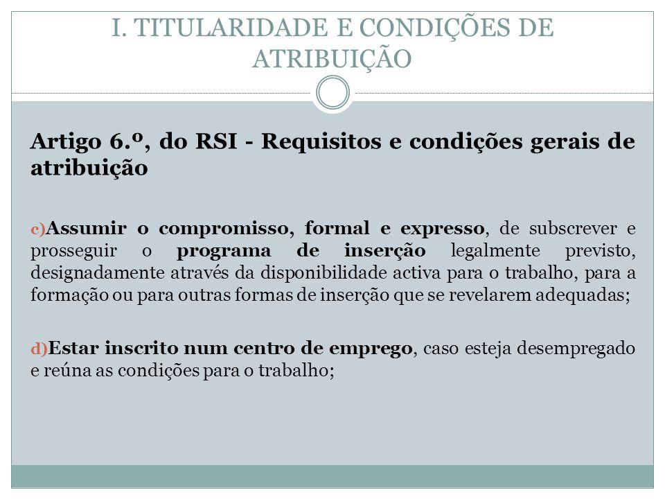 I. TITULARIDADE E CONDIÇÕES DE ATRIBUIÇÃO Artigo 6.º, do RSI - Requisitos e condições gerais de atribuição c) Assumir o compromisso, formal e expresso