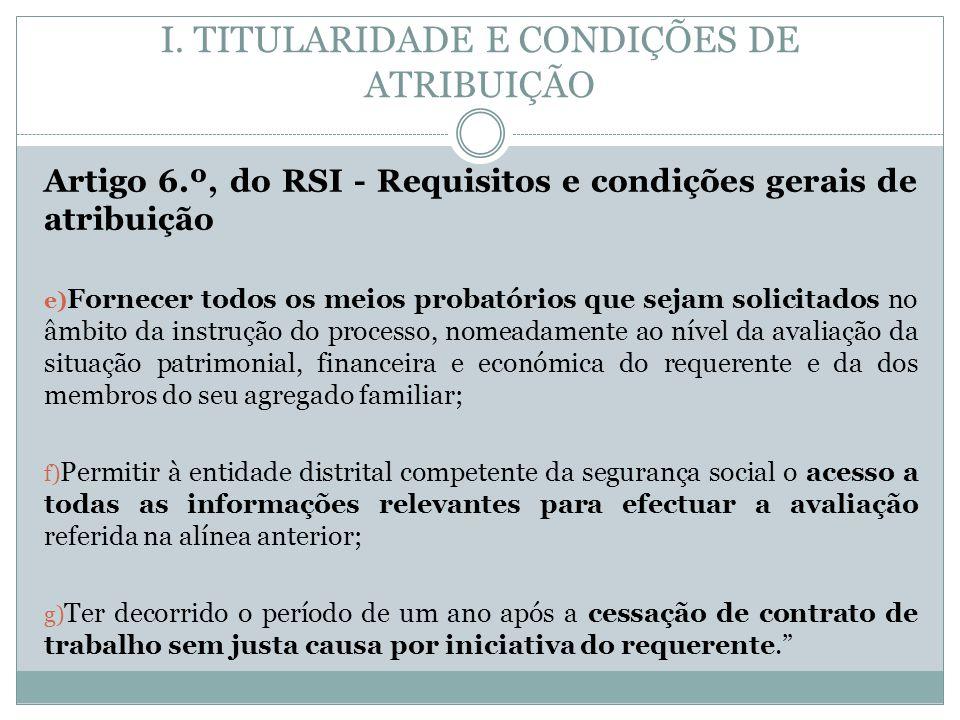 I. TITULARIDADE E CONDIÇÕES DE ATRIBUIÇÃO Artigo 6.º, do RSI - Requisitos e condições gerais de atribuição e) Fornecer todos os meios probatórios que
