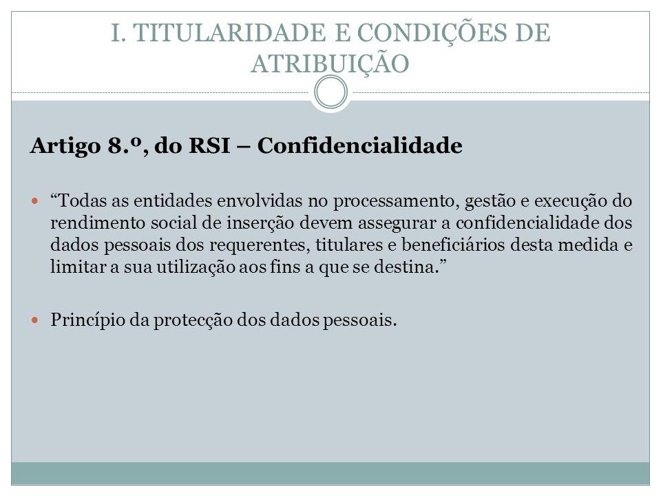 Artigo 8.º, do RSI – Confidencialidade Todas as entidades envolvidas no processamento, gestão e execução do rendimento social de inserção devem assegu