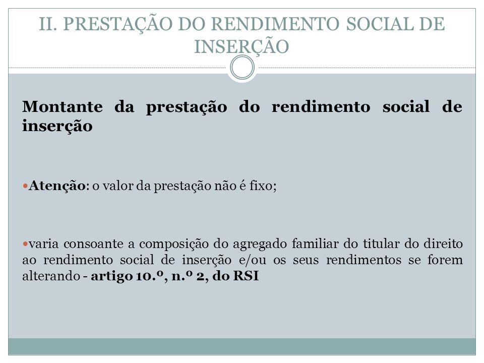 Montante da prestação do rendimento social de inserção Atenção: o valor da prestação não é fixo; varia consoante a composição do agregado familiar do