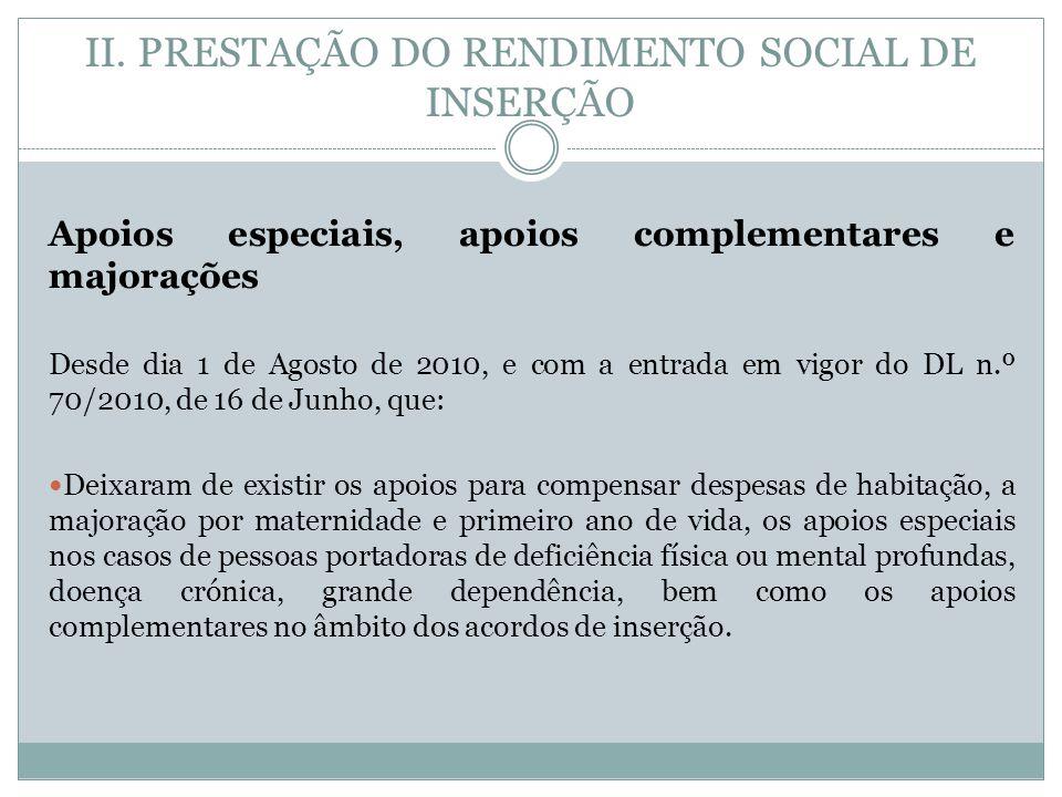 II. PRESTAÇÃO DO RENDIMENTO SOCIAL DE INSERÇÃO Apoios especiais, apoios complementares e majorações Desde dia 1 de Agosto de 2010, e com a entrada em