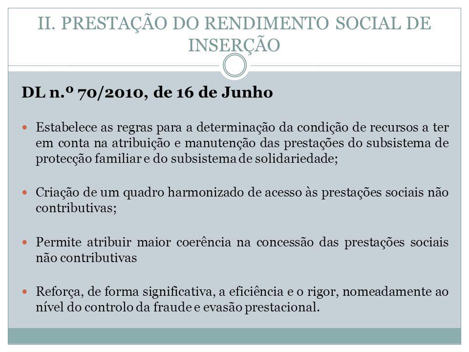 II. PRESTAÇÃO DO RENDIMENTO SOCIAL DE INSERÇÃO DL n.º 70/2010, de 16 de Junho Estabelece as regras para a determinação da condição de recursos a ter e