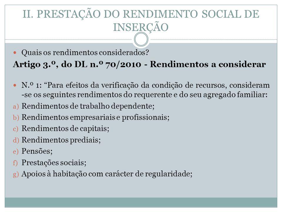 II. PRESTAÇÃO DO RENDIMENTO SOCIAL DE INSERÇÃO Quais os rendimentos considerados? Artigo 3.º, do DL n.º 70/2010 - Rendimentos a considerar N.º 1: Para