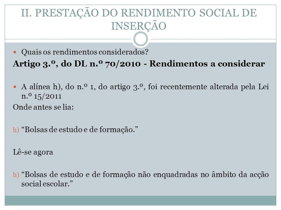 II. PRESTAÇÃO DO RENDIMENTO SOCIAL DE INSERÇÃO Quais os rendimentos considerados? Artigo 3.º, do DL n.º 70/2010 - Rendimentos a considerar A alínea h)