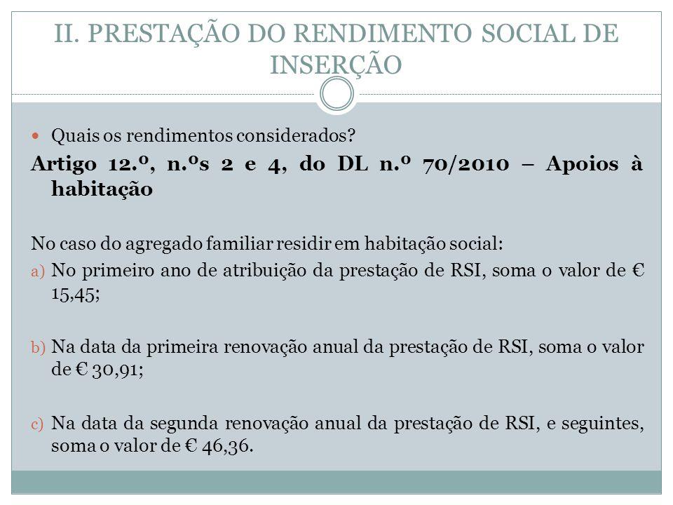 II. PRESTAÇÃO DO RENDIMENTO SOCIAL DE INSERÇÃO Quais os rendimentos considerados? Artigo 12.º, n.ºs 2 e 4, do DL n.º 70/2010 – Apoios à habitação No c