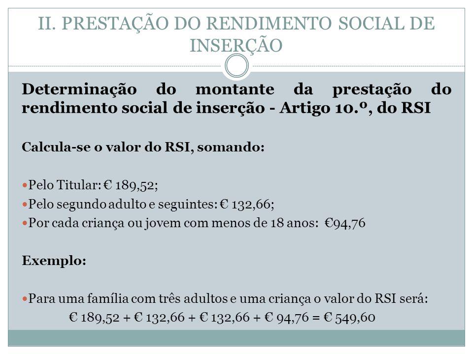 II. PRESTAÇÃO DO RENDIMENTO SOCIAL DE INSERÇÃO Determinação do montante da prestação do rendimento social de inserção - Artigo 10.º, do RSI Calcula-se