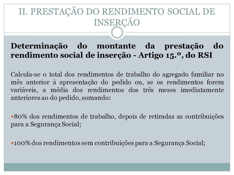 II. PRESTAÇÃO DO RENDIMENTO SOCIAL DE INSERÇÃO Determinação do montante da prestação do rendimento social de inserção - Artigo 15.º, do RSI Calcula-se