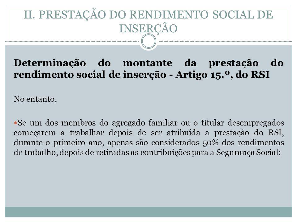 II. PRESTAÇÃO DO RENDIMENTO SOCIAL DE INSERÇÃO Determinação do montante da prestação do rendimento social de inserção - Artigo 15.º, do RSI No entanto