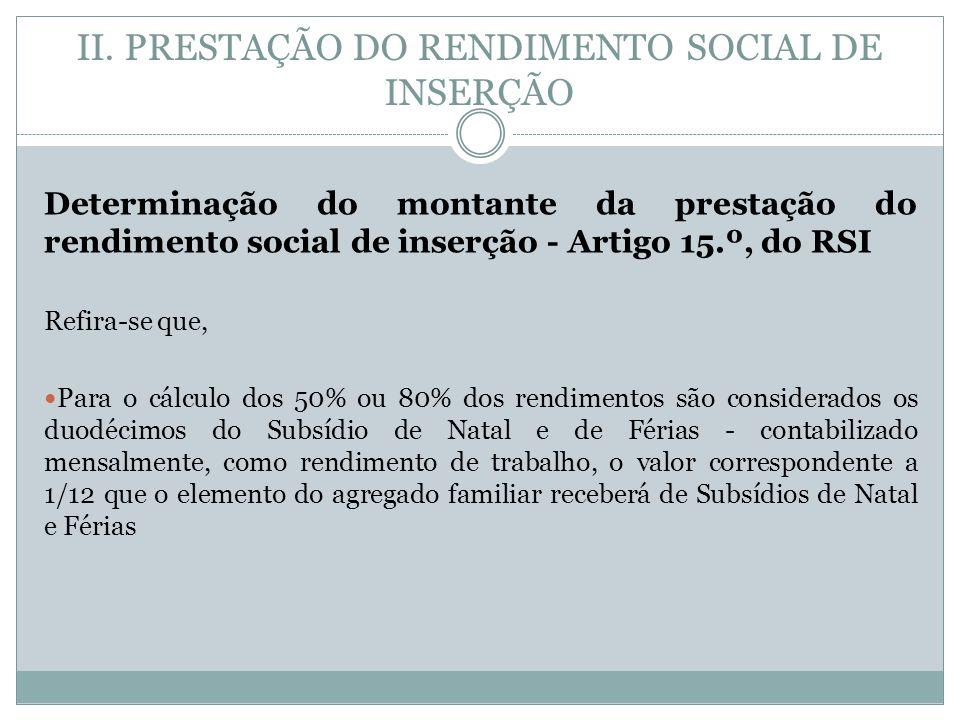 II. PRESTAÇÃO DO RENDIMENTO SOCIAL DE INSERÇÃO Determinação do montante da prestação do rendimento social de inserção - Artigo 15.º, do RSI Refira-se