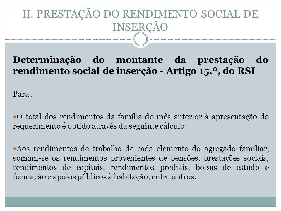 II. PRESTAÇÃO DO RENDIMENTO SOCIAL DE INSERÇÃO Determinação do montante da prestação do rendimento social de inserção - Artigo 15.º, do RSI Para, O to