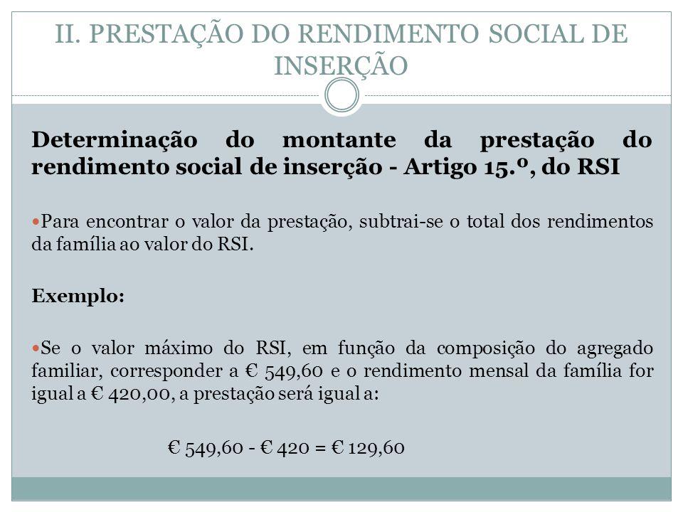 II. PRESTAÇÃO DO RENDIMENTO SOCIAL DE INSERÇÃO Determinação do montante da prestação do rendimento social de inserção - Artigo 15.º, do RSI Para encon