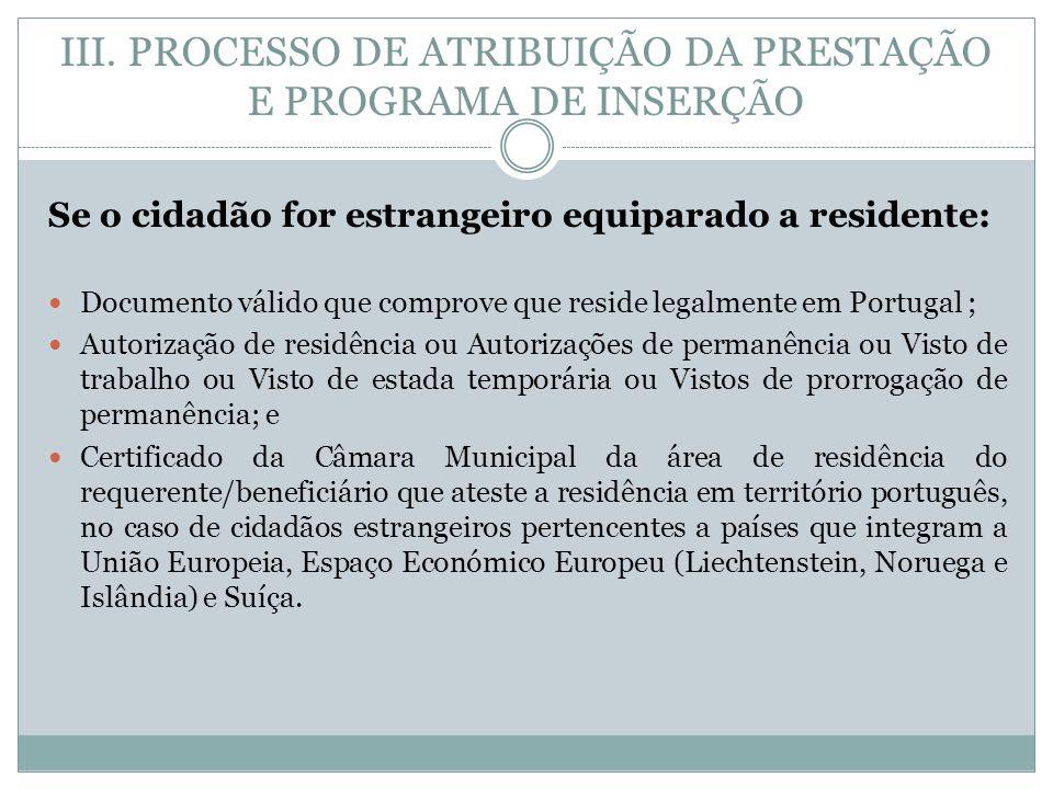 Se o cidadão for estrangeiro equiparado a residente: Documento válido que comprove que reside legalmente em Portugal ; Autorização de residência ou Au