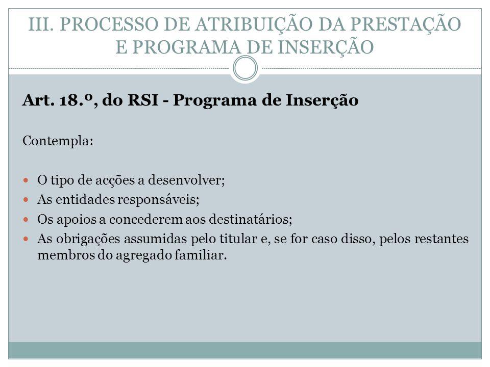 Art. 18.º, do RSI - Programa de Inserção Contempla: O tipo de acções a desenvolver; As entidades responsáveis; Os apoios a concederem aos destinatário