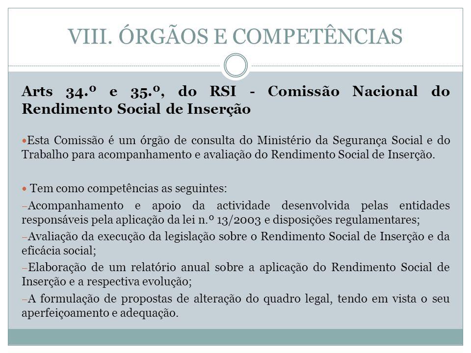 VIII. ÓRGÃOS E COMPETÊNCIAS Arts 34.º e 35.º, do RSI - Comissão Nacional do Rendimento Social de Inserção Esta Comissão é um órgão de consulta do Mini