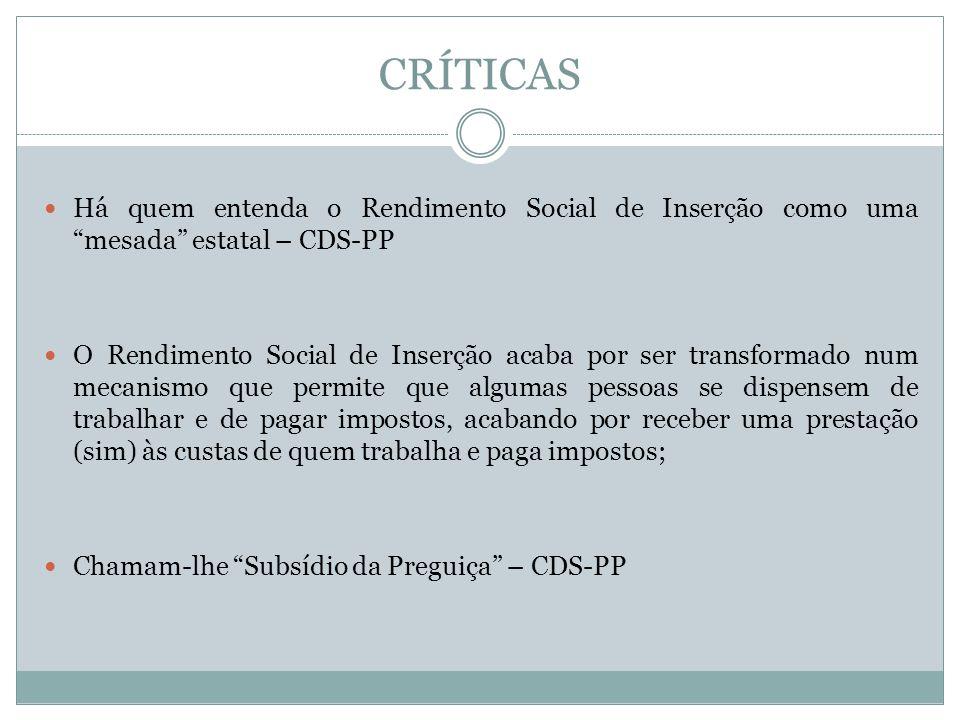 CRÍTICAS Há quem entenda o Rendimento Social de Inserção como uma mesada estatal – CDS-PP O Rendimento Social de Inserção acaba por ser transformado n