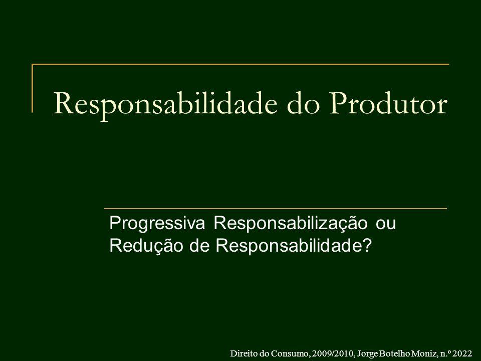 Responsabilidade do Produtor Progressiva Responsabilização ou Redução de Responsabilidade? Direito do Consumo, 2009/2010, Jorge Botelho Moniz, n.º 202