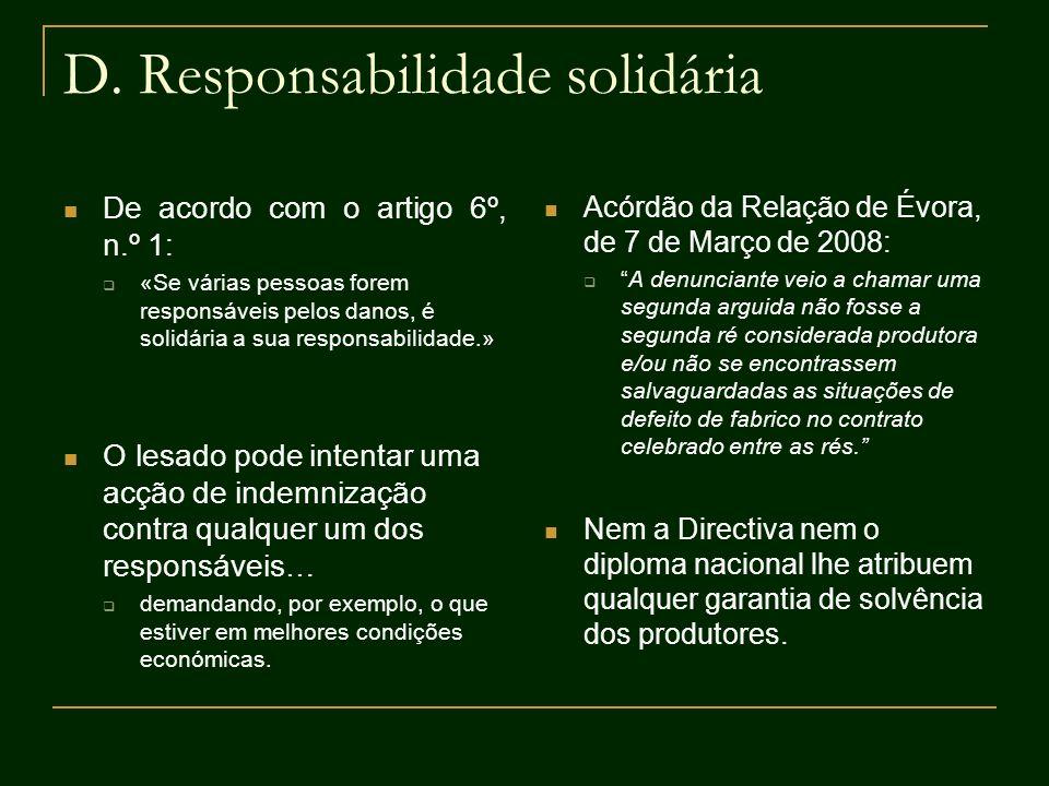 D. Responsabilidade solidária De acordo com o artigo 6º, n.º 1: «Se várias pessoas forem responsáveis pelos danos, é solidária a sua responsabilidade.