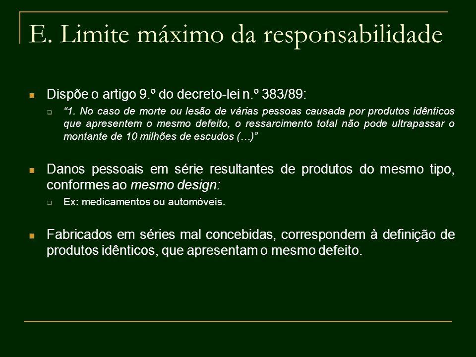 E. Limite máximo da responsabilidade Dispõe o artigo 9.º do decreto-lei n.º 383/89: 1. No caso de morte ou lesão de várias pessoas causada por produto