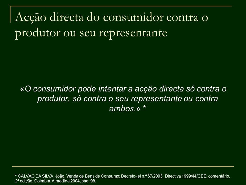 Acção directa do consumidor contra o produtor ou seu representante «O consumidor pode intentar a acção directa só contra o produtor, só contra o seu r