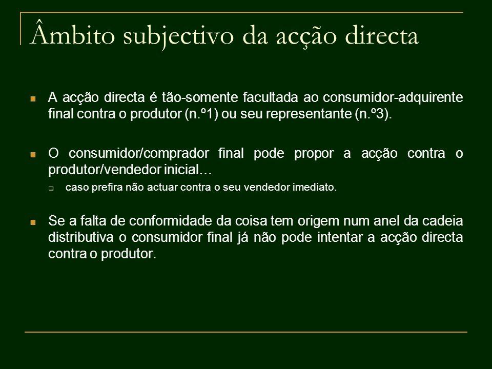Âmbito subjectivo da acção directa A acção directa é tão-somente facultada ao consumidor-adquirente final contra o produtor (n.º1) ou seu representant