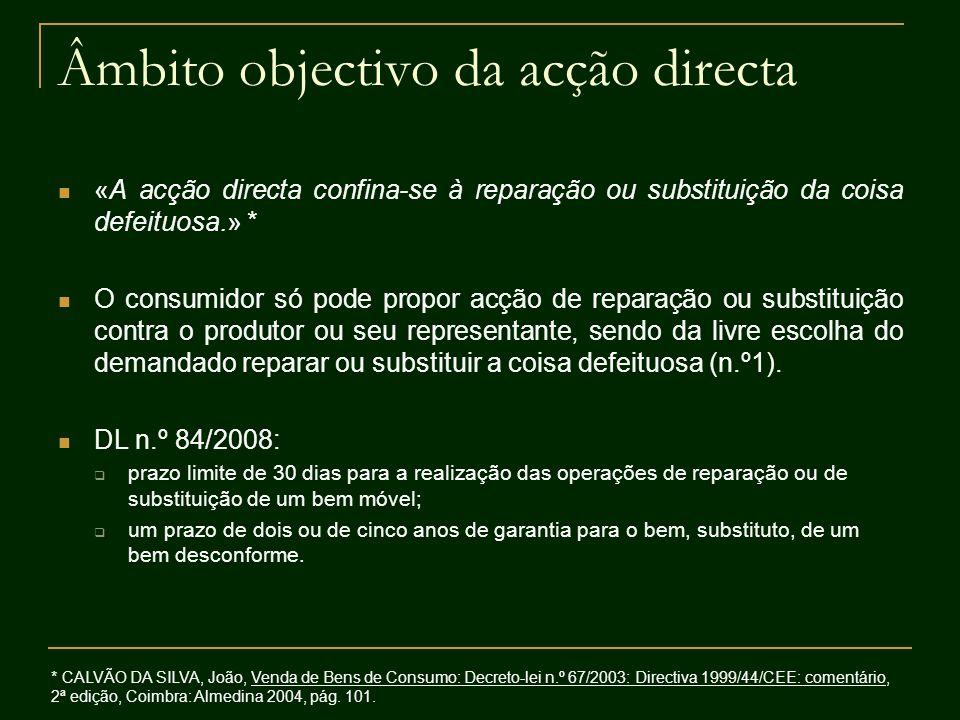 Âmbito objectivo da acção directa «A acção directa confina-se à reparação ou substituição da coisa defeituosa.» * O consumidor só pode propor acção de
