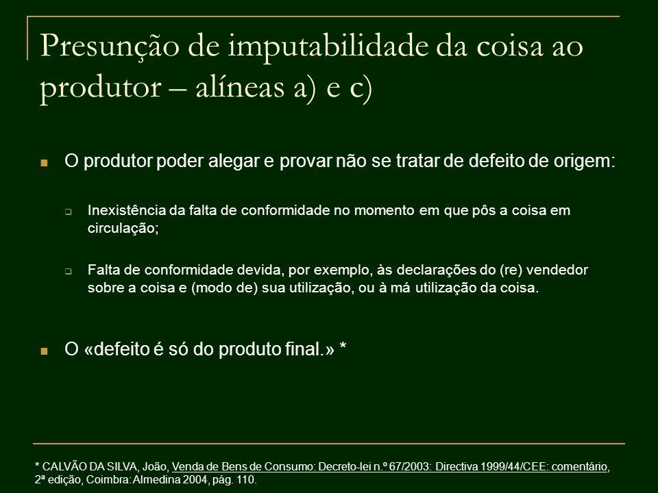 Presunção de imputabilidade da coisa ao produtor – alíneas a) e c) O produtor poder alegar e provar não se tratar de defeito de origem: Inexistência d