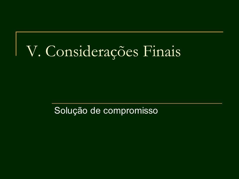 V. Considerações Finais Solução de compromisso