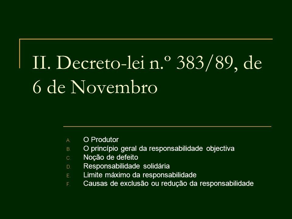 II. Decreto-lei n.º 383/89, de 6 de Novembro A. O Produtor B. O princípio geral da responsabilidade objectiva C. Noção de defeito D. Responsabilidade