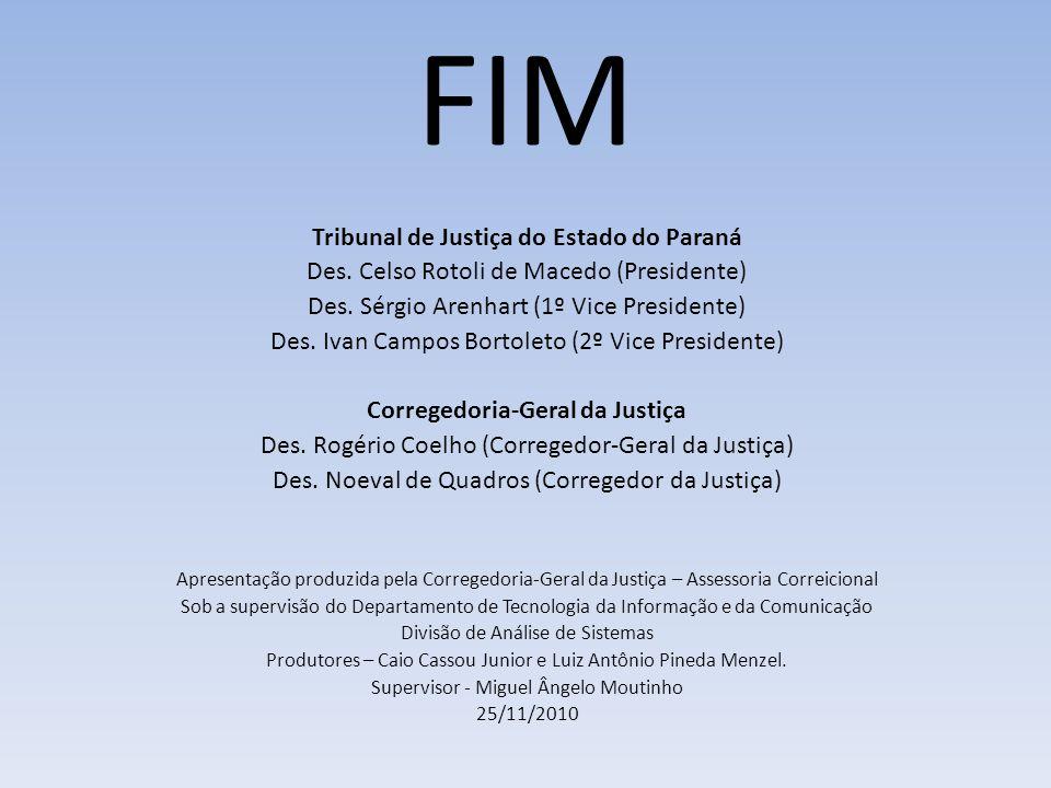 FIM Tribunal de Justiça do Estado do Paraná Des. Celso Rotoli de Macedo (Presidente) Des. Sérgio Arenhart (1º Vice Presidente) Des. Ivan Campos Bortol