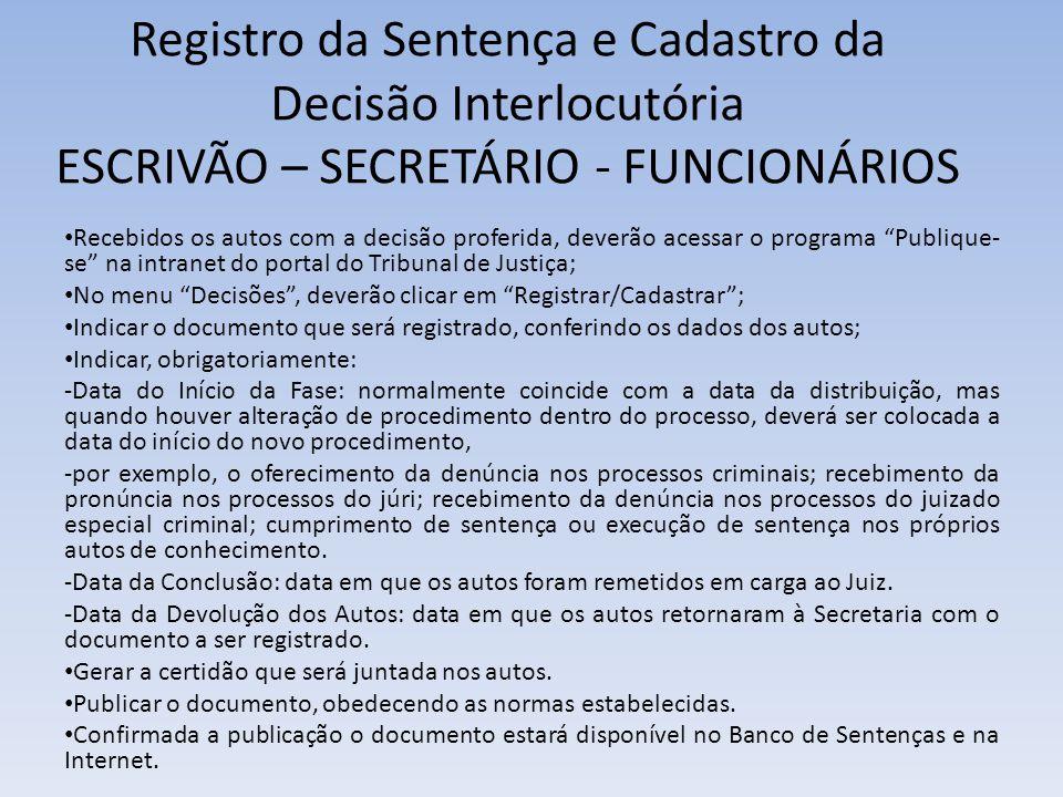 Registro da Sentença e Cadastro da Decisão Interlocutória ESCRIVÃO – SECRETÁRIO - FUNCIONÁRIOS Recebidos os autos com a decisão proferida, deverão ace