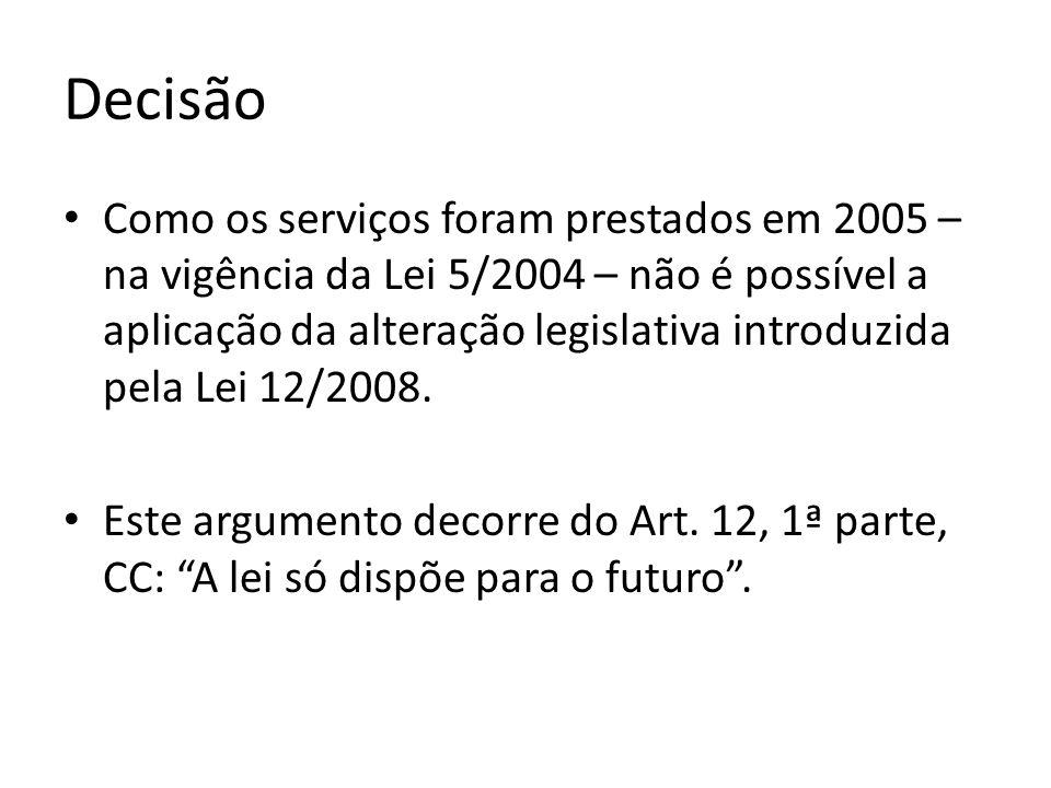 Decisão Como os serviços foram prestados em 2005 – na vigência da Lei 5/2004 – não é possível a aplicação da alteração legislativa introduzida pela Lei 12/2008.