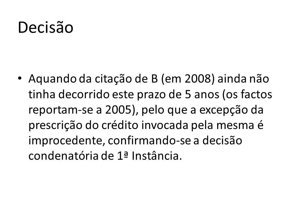 Decisão Aquando da citação de B (em 2008) ainda não tinha decorrido este prazo de 5 anos (os factos reportam-se a 2005), pelo que a excepção da prescrição do crédito invocada pela mesma é improcedente, confirmando-se a decisão condenatória de 1ª Instância.