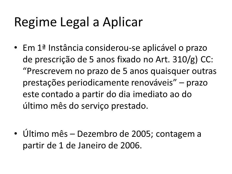 Regime Legal a Aplicar Em 1ª Instância considerou-se aplicável o prazo de prescrição de 5 anos fixado no Art.