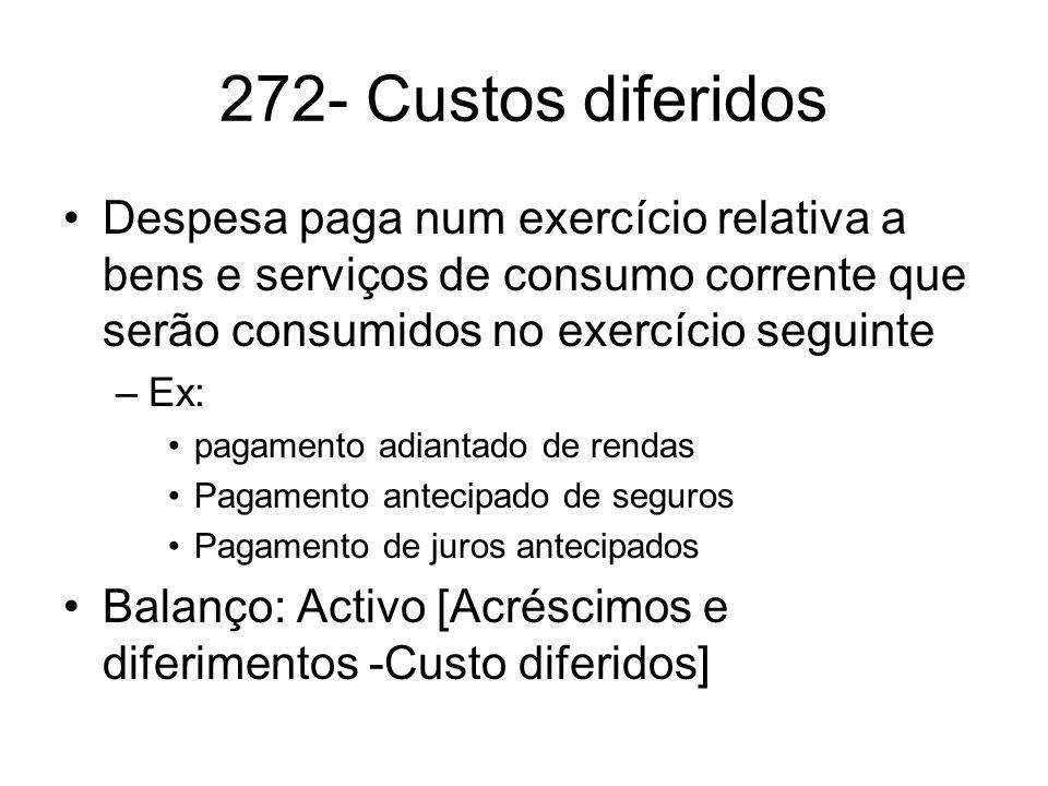 272- Custos diferidos Despesa paga num exercício relativa a bens e serviços de consumo corrente que serão consumidos no exercício seguinte –Ex: pagame