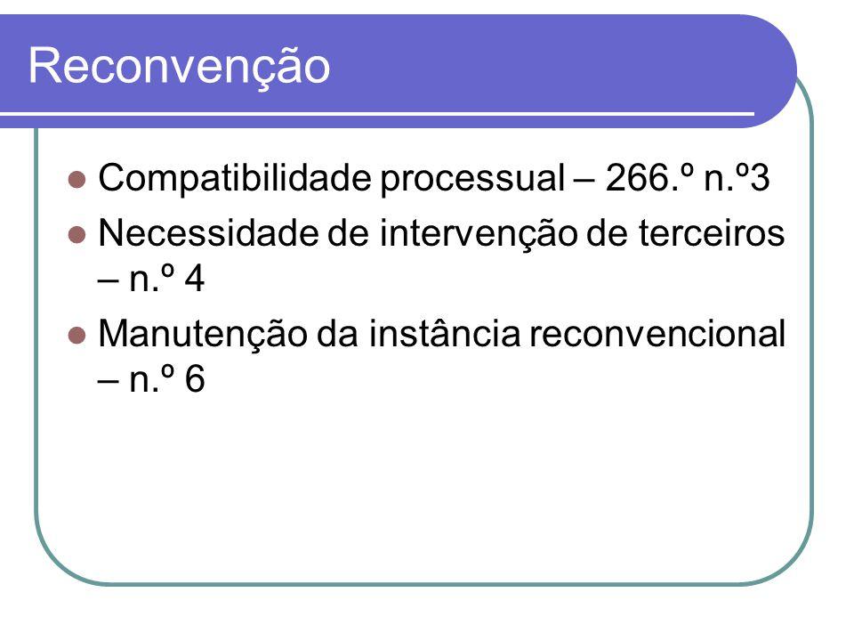 Reconvenção Compatibilidade processual – 266.º n.º3 Necessidade de intervenção de terceiros – n.º 4 Manutenção da instância reconvencional – n.º 6