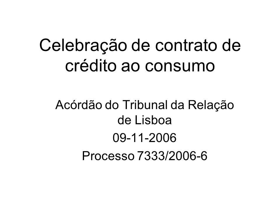Celebração de contrato de crédito ao consumo Acórdão do Tribunal da Relação de Lisboa 09-11-2006 Processo 7333/2006-6