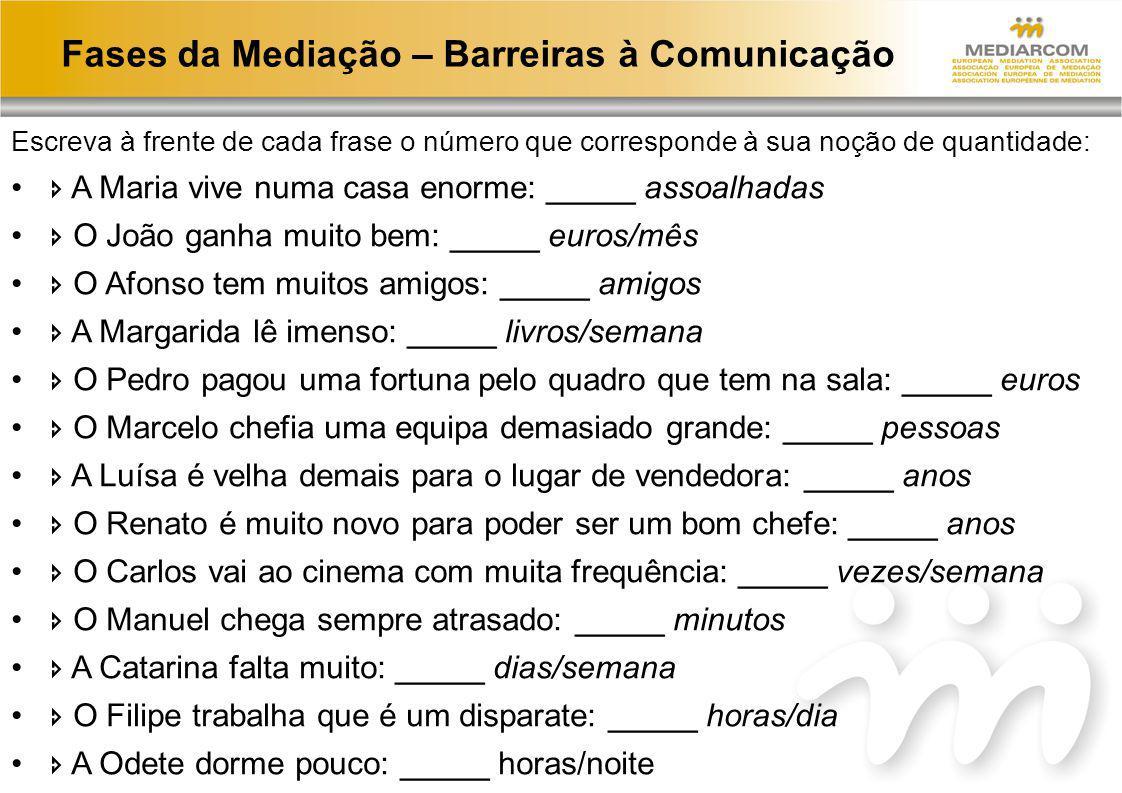Fases da Mediação – Barreiras à Comunicação Escreva à frente de cada frase o número que corresponde à sua noção de quantidade: A Maria vive numa casa